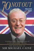 William Hall - 70 Not Out: The Biography of Sir Michael Caine
